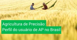 agricultura de precisão: Perfil do usuário de AP no Brasil